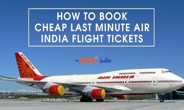 How To Book Cheap Last Minute Air India Flight Tickets